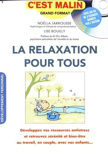 La relaxation pour tous, c'est malin: Développez vos ressources antistress et retrouvez sérénité et bien-être an travail, en couple, avec vos enfants...