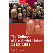 The Collapse of the Soviet Union, 1985-1991 (Seminar Studies In History) by David R. Marples (2004-04-28)