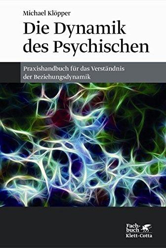 Die Dynamik des Psychischen: Praxishandbuch für das Verständnis der Beziehungsdynamik