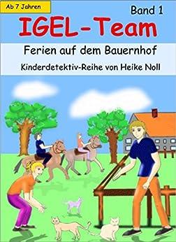IGEL-Team Band 1, Ferien auf dem Bauernhof: Kinderbücher von [Noll, Heike]