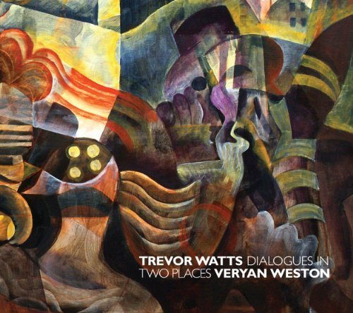 Dialogues in Two Places - Trevor Watts & Veryan Weston by Trevor Watts & Veryan Weston - Weston Place