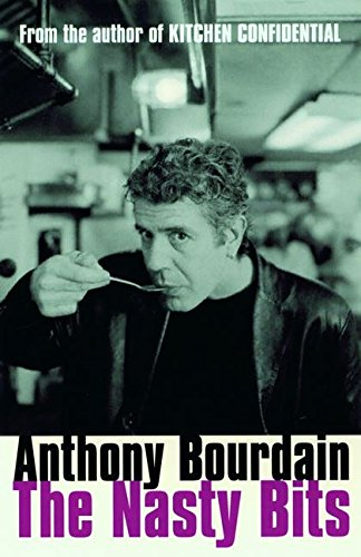 The Nasty Bits: Collected Cuts, Useable Trim, Scraps and Bones por Anthony Bourdain