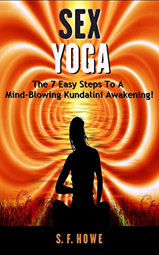 Sex Yoga: The 7 Easy Steps To A Mind-Blowing Kundalini ...