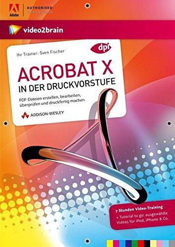 Adobe Acrobat X in der Druckvorstufe - Videotraining (PC+MAC+Linux)