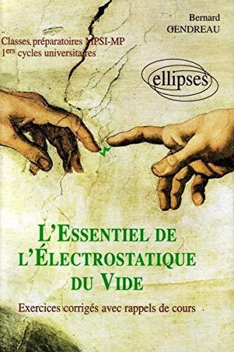 L'essentiel de l'électrostatique du vide par Bernard Gendreau
