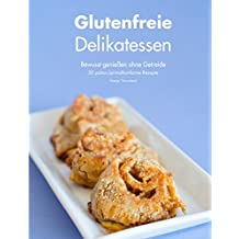 Glutenfreie Delikatessen: Bewusst genießen ohne Getreide (German Edition)