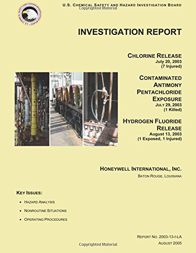 Investigation Report: Chlorine Release July 20, 2003 (7 Injured): CONTAMINATED ANTIMONY PENTACHLORIDE EXPOSURE JULY 29, 2003 (1 Killed) HYDROGEN FLUORIDE RELEASE August 13, 2003 (1 Exposed, 1 Injured)
