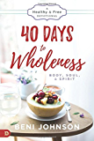 40 Days to Wholeness: Body, Soul, and Spirit: A Healthy and Free Devotional (English Edition)