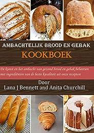 Ambachtelijk brood en gebak Kookboek: De kunst en het ambacht van gezond brood en gebak beheersen met ingredië