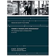 Toward a Transatlantic Renaissance? TTIP's Geopolitical Impact in a Multipolar World (English Edition)