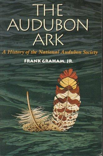The Audubon Ark: A History of the National Audubon Society by Frank Graham (1992-03-01)