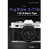 The  Fujifilm X-T10: 115 X-Pert Tips to Get the Most Out of Your Camera