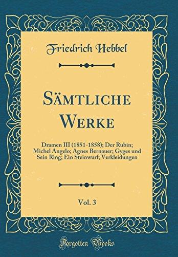 Des Ring Gyges (Sämtliche Werke, Vol. 3: Dramen III (1851-1858); Der Rubin; Michel Angelo; Agnes Bernauer; Gyges und Sein Ring; Ein Steinwurf; Verkleidungen (Classic Reprint))