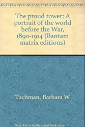 The proud tower: A portrait of the world before the War, 1890-1914 (Bantam matrix editions) by Barbara W Tuchman (1970-08-05)