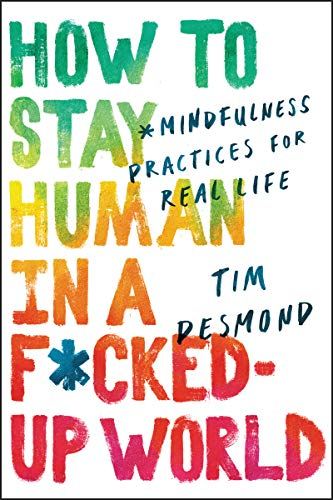 How to Stay Human in a F*cked Up World: Mindfulness Practices for Real Life (English Edition)