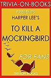 Trivia: To Kill a Mockingbird: A Novel By Harper Lee (Trivia-On-Books)