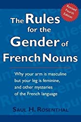 The Rules for the Gender of French Nouns: Revised Fourth Edition by Saul H. Rosenthal published by Wheatmark (2009)
