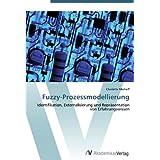 Fuzzy-Prozessmodellierung: Identifikation, Externalisierung und Repräsentation von Erfahrungswissen