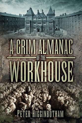 A Grim Almanac of the Workhouse (Grim Almanacs) by Peter Higginbotham (2013-04-01)