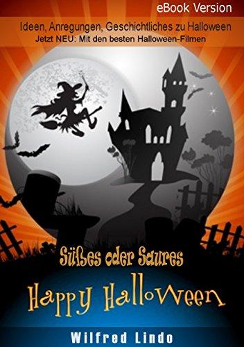 Halloween - Süßes oder Saures. Ideen, Anregungen und Geschichtliches zu Halloween: Jetzt mit den besten Halloween-Filmen!