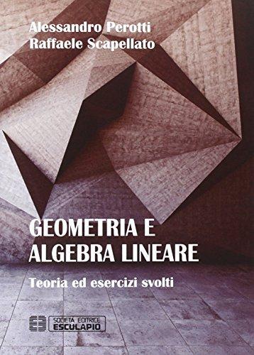 Geometria e algebra lineare. Teoria ed esercizi risolti