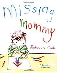 Missing Mommy: A Book About Bereavement by Rebecca Cobb (2013-04-02)