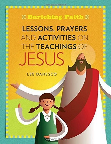 Lessons, Prayers and Activities on the Teachings of Jesus (Enriching Faith) by Lee Danesco (2015-07-15)