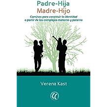 Padre-Hija. Madre-Hijo: Caminos para construir la identidad a partir de los complejos materno y paterno (Spanish Edition)