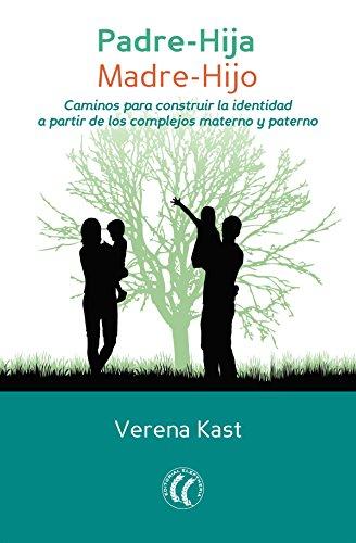 Padre-Hija. Madre-Hijo: Caminos para construir la identidad a partir de los complejos materno y paterno por Verena Kast