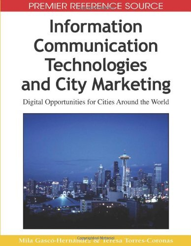 Information Communication Technologies and City Marketing: Digital Opportunities for Cities Around the World (Premier Reference Source) (2009-02-28)