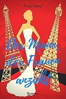 Der Mann, der Frauen anzieht. Romantic Comedy (German Edition) by [Henz, Fran]