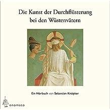 Die Kunst der Durchflüsterung bei den Wüstenvätern, Ein Hörbuch von Sebastian Knöpker