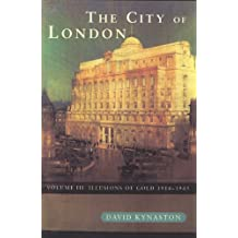 The City Of London Volume 3: Illusions of Gold 1914 - 1945: Illusions of Gold, 1914-45 v. 3 (History of the City)
