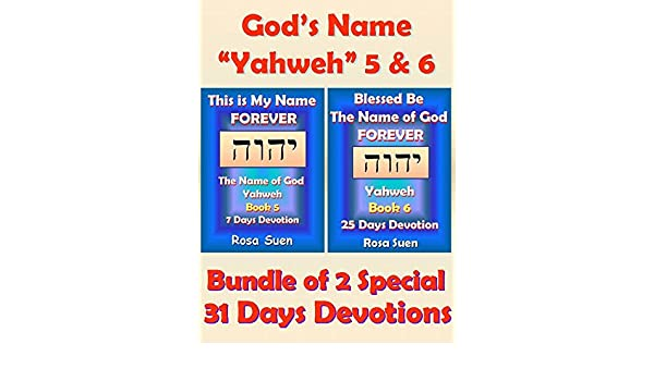 The Name of God Yahweh - Book 6 - Blessed Be The Name of God Forever: 25 Days Devotions Rosa Suen