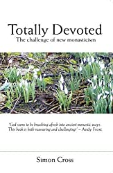 Totally Devoted: The Challenge Of New Monasticism