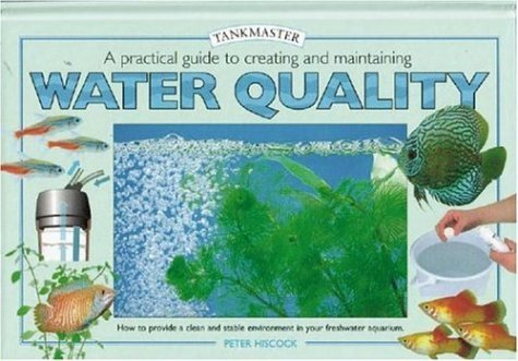 A Practical Guide to Creating and Maintaining Water Quality: How to Provide a Clean and Stable Environment in your Freshwater Aquarium (Tankmaster) by Peter Hiscock (2000-11-01)
