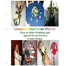 Unleash Your Inner Florist: How To Make Wedding & Special Event Flowers (English Edition)