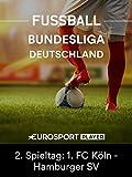 #TGIM - Matchday LIVE - Bundesliga, 2. Spieltag: 1. FC Köln - Hamburger SV