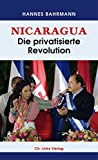 Nicaragua: Die privatisierte Revolution - Hannes Bahrmann