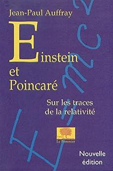 Einstein et Poincaré. Sur les traces de la relativité (A contre-courant)