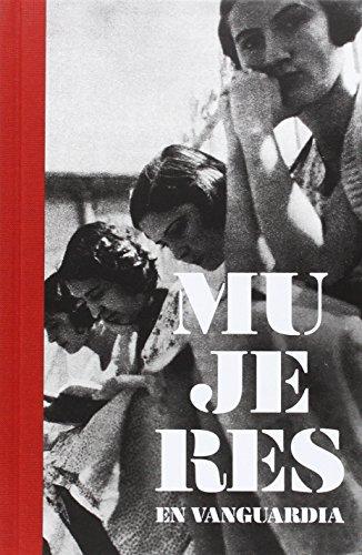 Mujeres en vanguardia : la Residencia de Señoritas en su centenario, 1915-1936 por Idoia . . . [et al. ] Murga Castro