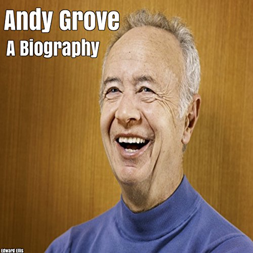 Andy Grove: A Biography - Edward Ellis - Unabridged