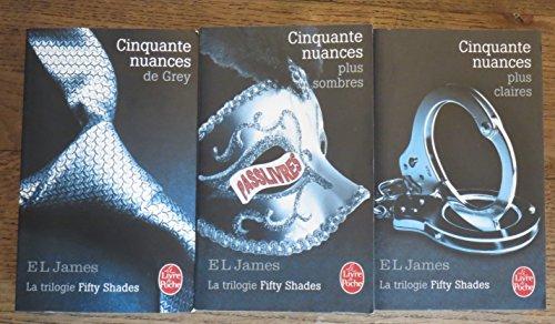 La Trilogie De Fifty Shades Cinquante Nuances De Grey/ Cinquante Nuances Plus Sombres/ Cinquante Nuances Plus Claires.