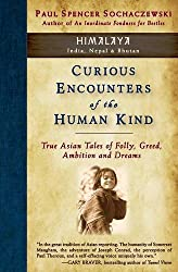 Curious Encounters of the Human Kind - Himalaya: True Asian Tales of Folly, Greed, Ambition and Dreams