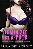 Feminized by a Futa: Defeated, Sissified, and Taken by My Secret Crush (Feminized by a Futanari Book 1) (English Edition)