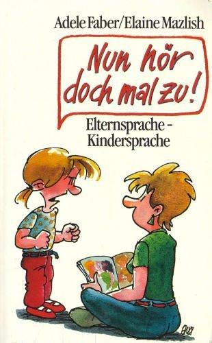 Nun hör doch mal zu!: Elternsprache - Kindersprache (Knaur Taschenbücher. Ratgeber)