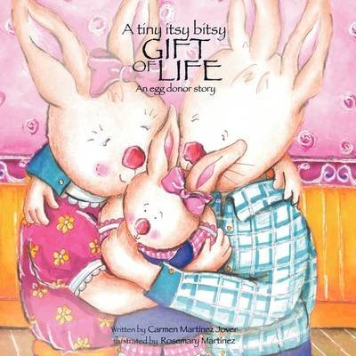 [(A Tiny Itsy Bitsy Gift of Life, an Egg Donor Story)] [By (author) Carmen Martinez-Jover ] published on (June, 2009)