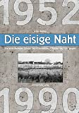 Die eisige Naht: Die innerdeutsche Grenze bei Hötensleben, Offleben und Schöningen 1952-1990 - Achim Walther