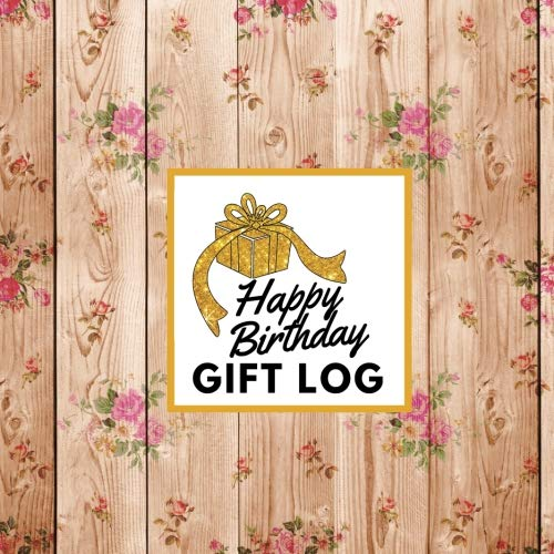 Happy Birthday Gift Log: Present Receipt Log  for birthday Keepsake Registry Recorder Journal (Birthday Gift Logs, Band 25) -