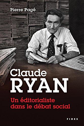 Claude Ryan — Un éditorialiste dans le débat social: Une étude historique sur la liberté de presse, l'actualité religieuse et les conflits de travail